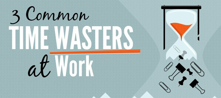 The 3 Common Time Wasters at Work - Infographic