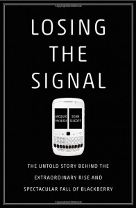 Losing the Signal: The Extraordinary Rise and Spectacular Fall of Blackberry